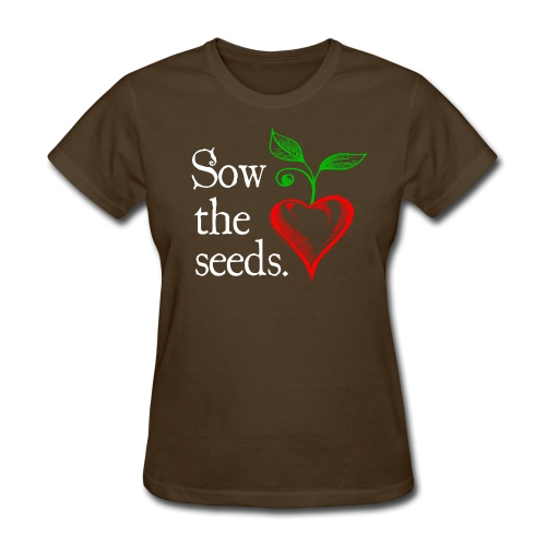 Sow the Seeds - Women's T-Shirt
