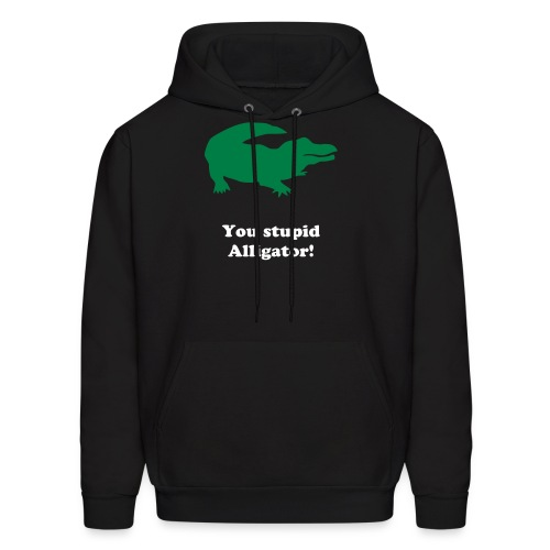 you stupid alligator  - Men's Hoodie