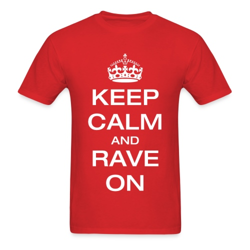 Keep Calm and Rave On T-Shirt - Men's T-Shirt