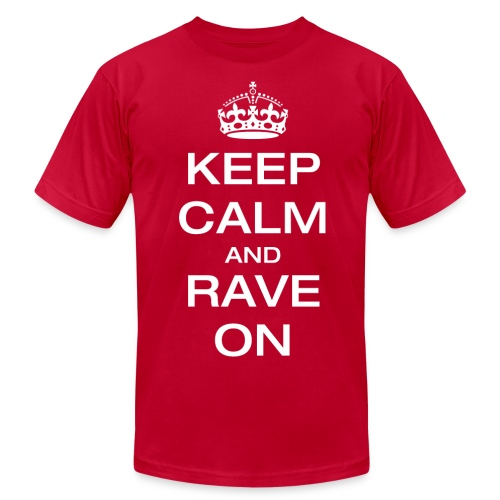 Keep Calm and Rave On T Shirt - Men's  Jersey T-Shirt