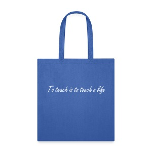 to teach is to touch a life - Tote Bag
