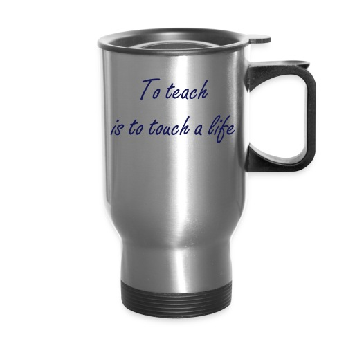 to teach is to touch a life - Travel Mug