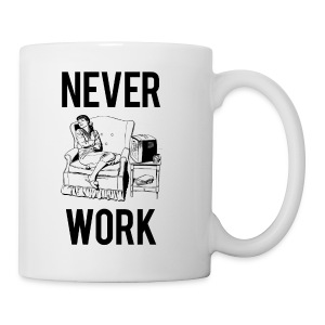 Never Work Mug - Coffee/Tea Mug