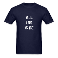 T-Shirts ~ Men's T-Shirt ~ All I do is RC