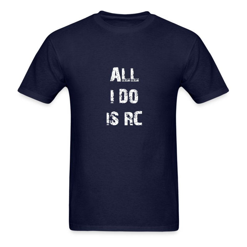 All I do is RC - Men's T-Shirt