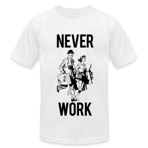 Never Work (1) American Apparel  - Men's T-Shirt by American Apparel