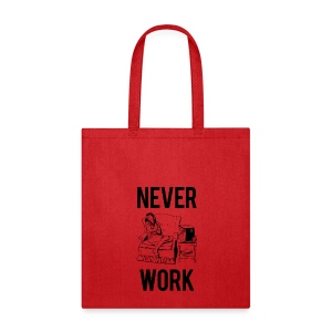 Never Work (2) Bag - Tote Bag
