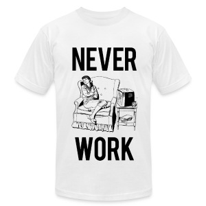 Never Work (2) American Apparel  - Men's T-Shirt by American Apparel