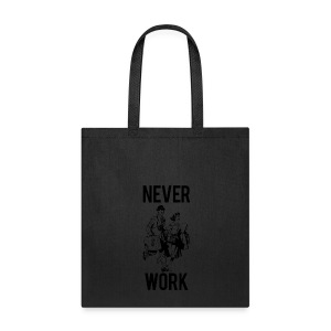 Never Work (1) Bag - Tote Bag