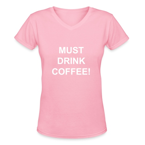 must drink coffee - Women's V-Neck T-Shirt