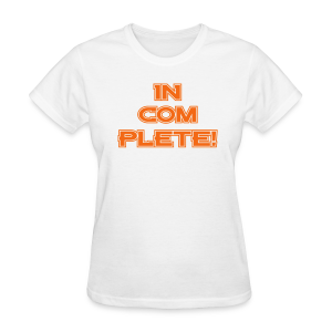 IN-COM-PLETE - Ladies  - Women's T-Shirt