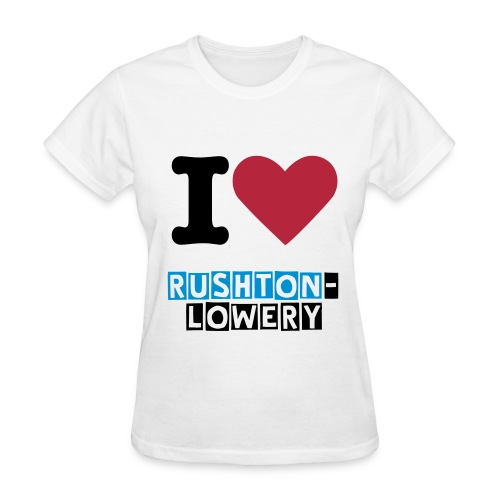 I Love Rushton-Lowery T-Shirt - Women's T-Shirt