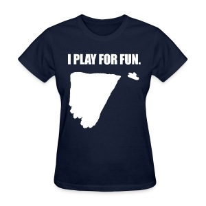 I Play for Fun (Women) - Women's T-Shirt