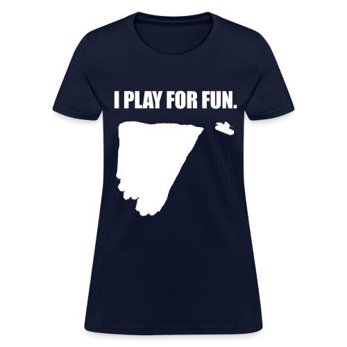 I Play for Fun (Women) - Women's T-Shirt