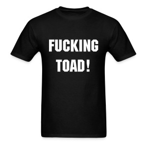 FUCKING TOAD! Tee - Men's T-Shirt