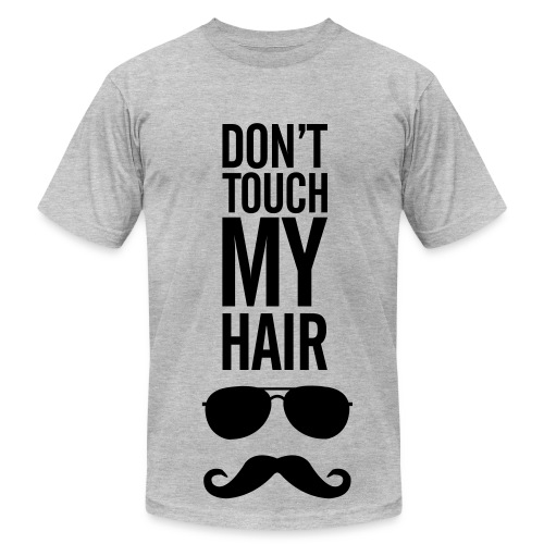 Dont touch my hair tee - Men's Fine Jersey T-Shirt
