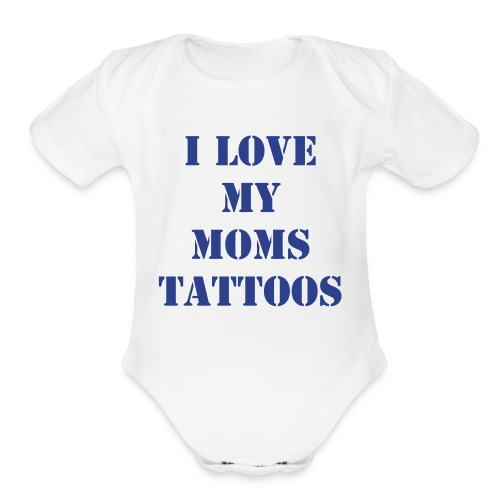 I Love My Moms Tattoos - Blue - Organic Short Sleeve Baby Bodysuit
