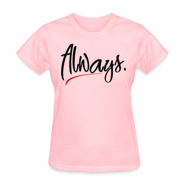 always Women's T-Shirts