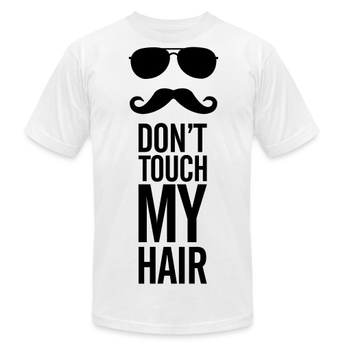 Don't Touch My Hair Tee - American Apparel  - Men's Fine Jersey T-Shirt