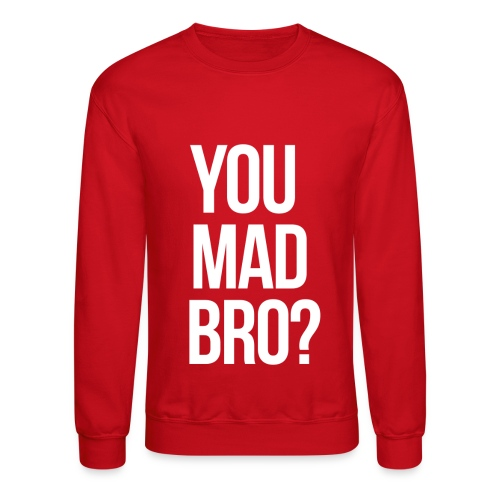 You Mad Bro ? - Long Sleeve Sweater - Crewneck Sweatshirt