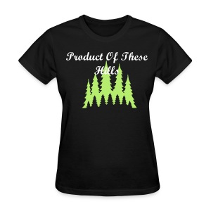 product of these hills - Women's T-Shirt