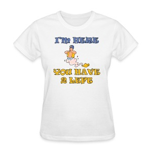 I'm Here You Have 2 Left Women's Standard Weight T-Shirt - Women's T-Shirt