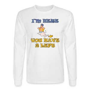 I'm Here You Have 2 Left Men's Long Sleeve T-Shirt - Men's Long Sleeve T-Shirt