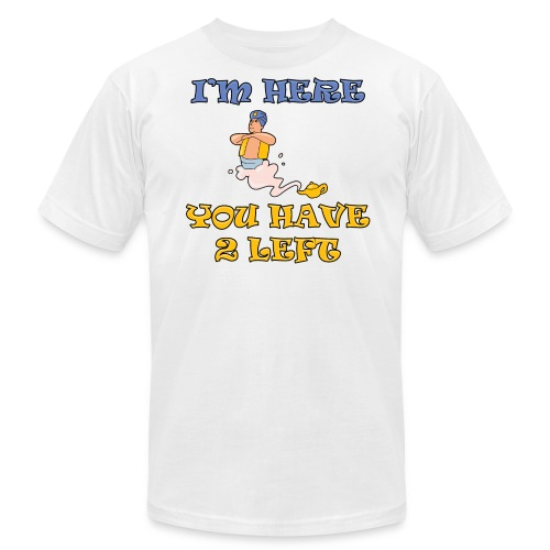 I'm Here You Have 2 Left Men's American Apparel T-Shirt - Men's Fine Jersey T-Shirt
