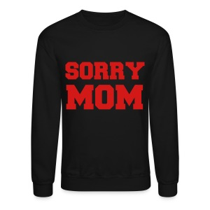Sorry Mom Party Crewneck Sweatshirt - Crewneck Sweatshirt