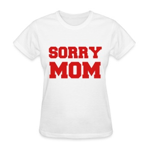 Sorry Mom Party Women Girls T Shirt - Women's T-Shirt