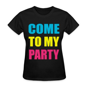 Come To My Party Neon Women Girls T Shirt - Women's T-Shirt