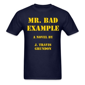 The NEW Mr. Bad Example T-Shirt - Men's T-Shirt