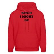 Hoodies ~ Men's Hoodie ~ Bitch I Might Be Hoodie