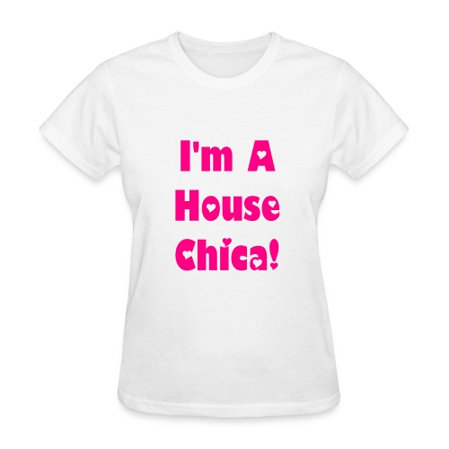 I'm A House Chica ! American Apparel Slim Fit - Women's T-Shirt