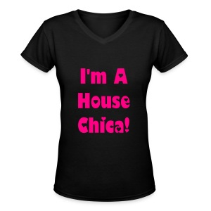 I'm A House Chica ! V Neck - Women's V-Neck T-Shirt
