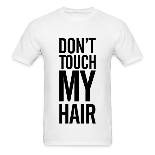 Don't Touch My Hair TShirt - Men's T-Shirt