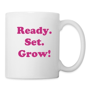 Ready. Set. Grow! Mug - Coffee/Tea Mug