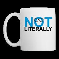 Mugs & Drinkware ~ Coffee/Tea Mug ~ Not Literally Mug