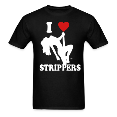 I LOVE STRIPPERS T-Shirts