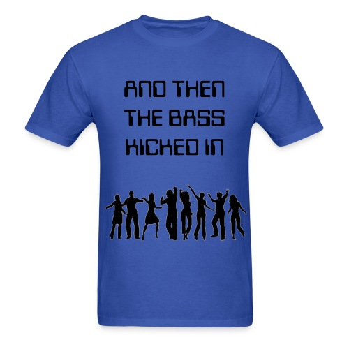 BASS KICKED IN - Men's T-Shirt