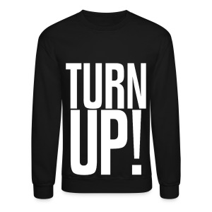 Turn Up! Crewneck Sweatshirt - Crewneck Sweatshirt
