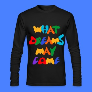 What Dreams May Come Long Sleeve Shirts - Men's Long Sleeve T-Shirt by Next Level