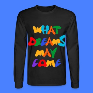 What Dreams May Come Long Sleeve Shirts - Men's Long Sleeve T-Shirt