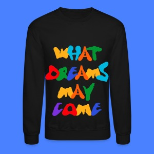 What Dreams May Come Long Sleeve Shirts - Crewneck Sweatshirt