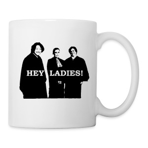 Hey Ladies! Mug - Coffee/Tea Mug