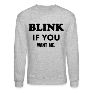 Blink if you want me - Crewneck Sweatshirt