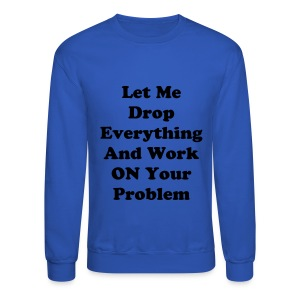 Let me drop - Crewneck Sweatshirt