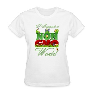 I Support a NON GMO World - Women's T-Shirt