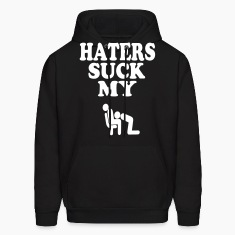 HATERS SUCK MY DICK Hoodies