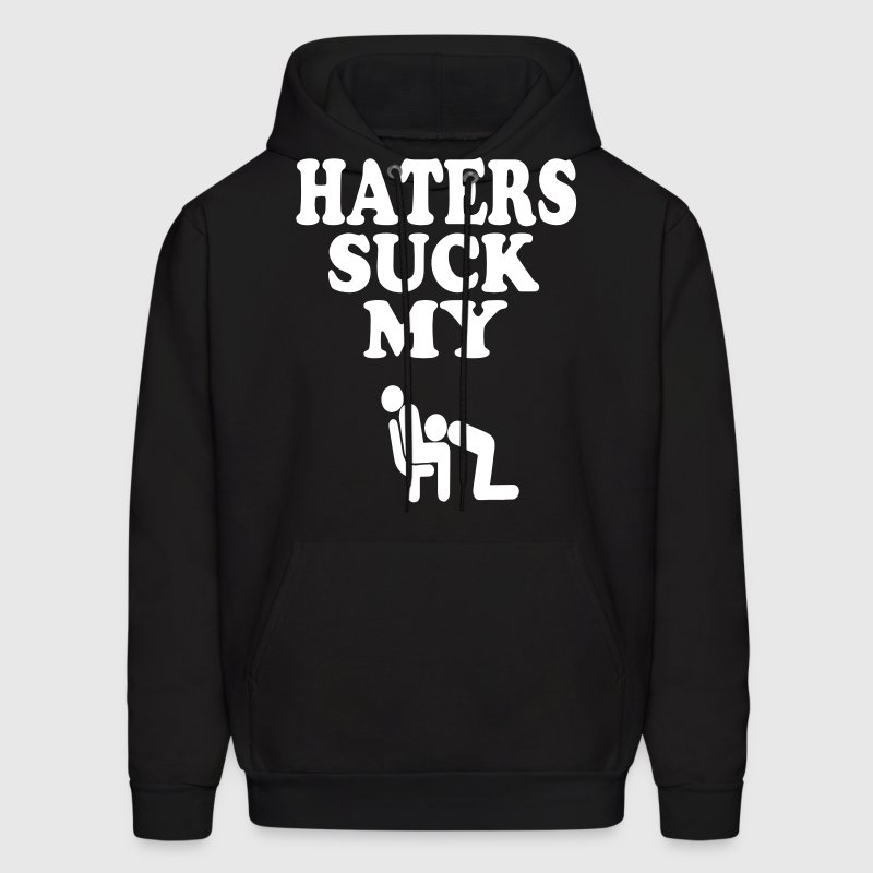 HATERS SUCK MY DICK Hoodies - Men's Hoodie